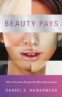 Beauty Pays : Why Attractive People Are More Successful - eBook