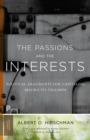 The Passions and the Interests : Political Arguments for Capitalism before Its Triumph - eBook