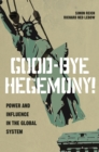 Good-Bye Hegemony! : Power and Influence in the Global System - eBook