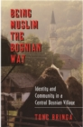 Being Muslim the Bosnian Way : Identity and Community in a Central Bosnian Village - eBook