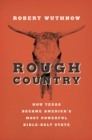 Rough Country : How Texas Became America's Most Powerful Bible-Belt State - eBook