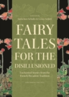 Fairy Tales for the Disillusioned : Enchanted Stories from the French Decadent Tradition - eBook
