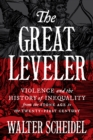 The Great Leveler : Violence and the History of Inequality from the Stone Age to the Twenty-First Century - eBook