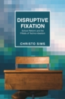 Disruptive Fixation : School Reform and the Pitfalls of Techno-Idealism - eBook
