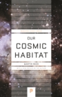 Our Cosmic Habitat : New Edition - eBook