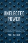 Unelected Power : The Quest for Legitimacy in Central Banking and the Regulatory State - eBook
