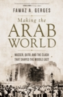 Making the Arab World : Nasser, Qutb, and the Clash That Shaped the Middle East - eBook
