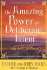 The Amazing Power of Deliberate Intent : Living the Art of Allowing - Book
