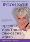Question Your Thinking, Change The World : Quotations from Byron Katie - Book