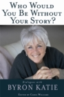 Who Would You Be Without Your Story? : Dialogues with Byron Katie - Book