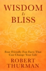 Wisdom Is Bliss : Four Friendly Fun Facts That Can Change Your Life - Book