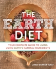 The Earth Diet : Your Complete Guide to Living Using Earth's Natural Ingredients - Book