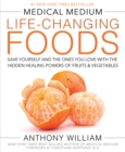 Medical Medium Life-Changing Foods : Save Yourself and the Ones You Love with the Hidden Healing Powers of Fruits & Vegetables - Book