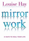 Mirror Work : 21 Days to Heal Your Life - eBook