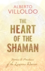 The Heart of the Shaman : Stories and Practices of the Luminous Warrior - eBook