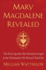 Mary Magdalene Revealed : The First Apostle, Her Feminist Gospel & the Christianity We Haven't Tried Yet - Book