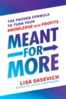Meant for More : The Proven Formula to Turn Your Knowledge into Profits - Book