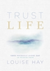 Trust Life : Love Yourself Every Day with Wisdom from Louise Hay - eBook