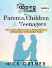 The Tapping Solution for Parents, Children & Teenagers : How to Let Go of Excessive Stress, Anxiety and Worry and Raise Happy, Healthy, Resilient Families - Book