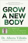 Grow a New Body : How Spirit and Power Plant Nutrients Can Transform Your Health - eBook