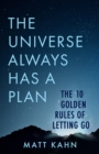 The Universe Always Has a Plan : The 10 Golden Rules of Letting Go - eBook