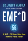 EMF*D : 5G, Wi-Fi & Cell Phones: Hidden Harms and How to Protect Yourself - eBook