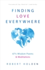 Finding Love Everywhere : 66 1/2 Wisdom Poems and Meditations - Book