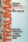 Trauma : Healing Your Past to Find Freedom Now - Book