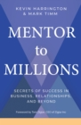 Mentor to Millions : Secrets of Success in Business, Relationships, and Beyond - Book