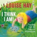 I Think, I Am! : Teaching Kids the Power of Affirmations - Book