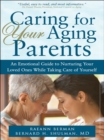 Caring for Your Aging Parents : An Emotional Guide to Nurturing Your Loved Ones while Taking Care of Yourself - eBook