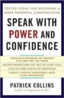 Speak with Power and Confidence : Tested Ideas for Becoming a More Powerful Communicator - Book