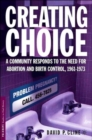 Creating Choice : A Community Responds to the Need for Abortion and Birth Control, 1961-1973 - Book