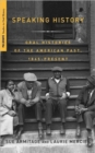 Speaking History : Oral Histories of the American Past, 1865-Present - Book