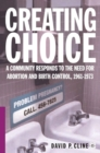 Creating Choice : A Community Responds to the Need for Abortion and Birth Control, 1961-1973 - eBook