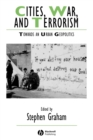 Cities, War, and Terrorism : Towards an Urban Geopolitics - Book