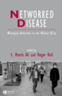 Networked Disease : Emerging Infections in the Global City - Book