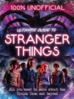 Stranger Things: 100% Unofficial the Ultimate Guide to Stranger Things - Book