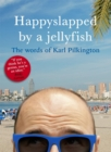 Happyslapped by a Jellyfish : The Words of Karl Pilkington - Book