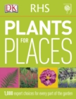 RHS Plants for Places : 1,000 Expert Choices for Every Part of the Garden - Book
