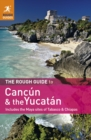 The Rough Guide to Cancun and the Yucatan : Includes the Maya Sites of Tabasco & Chiapas - eBook