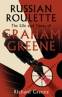 Russian Roulette : 'A brilliant new life of Graham Greene' - Evening Standard - eBook