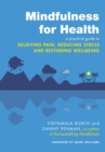 Mindfulness for Health : A practical guide to relieving pain, reducing stress and restoring wellbeing - eBook