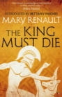 The King Must Die : A Virago Modern Classic - eBook