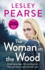 The Woman in the Wood : A missing teenager. An outcast woman in the woods. And a girl determined to find the truth. From The Sunday Times bestselling author - Book