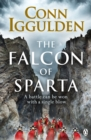 The Falcon of Sparta : The bestselling author of the Emperor and Conqueror series' returns to the Ancient World - eBook
