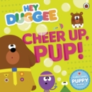Hey Duggee: Cheer Up, Pup! - Book