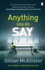 Anything You Do Say : THE ADDICTIVE psychological thriller from the Sunday Times bestselling author - eBook