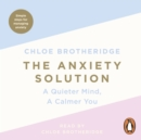 The Anxiety Solution : A Quieter Mind, a Calmer You - eAudiobook