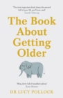 The Book About Getting Older (for people who don t want to talk about it) - eBook